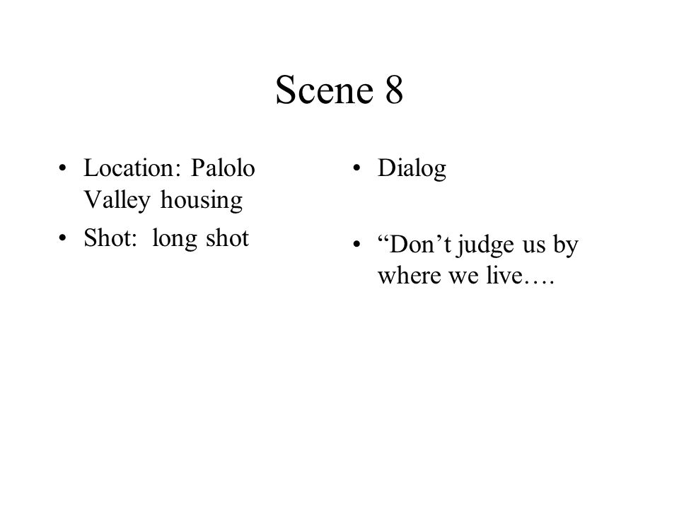 Scene 8 Location: Palolo Valley housing Shot: long shot Dialog Dont judge us by where we live….