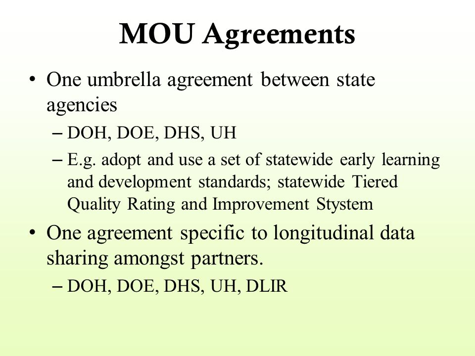 MOU Agreements One umbrella agreement between state agencies – DOH, DOE, DHS, UH – E.g. adopt and use a set of statewide early learning and developmen