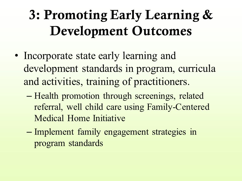 3: Promoting Early Learning & Development Outcomes Incorporate state early learning and development standards in program, curricula and activities, tr