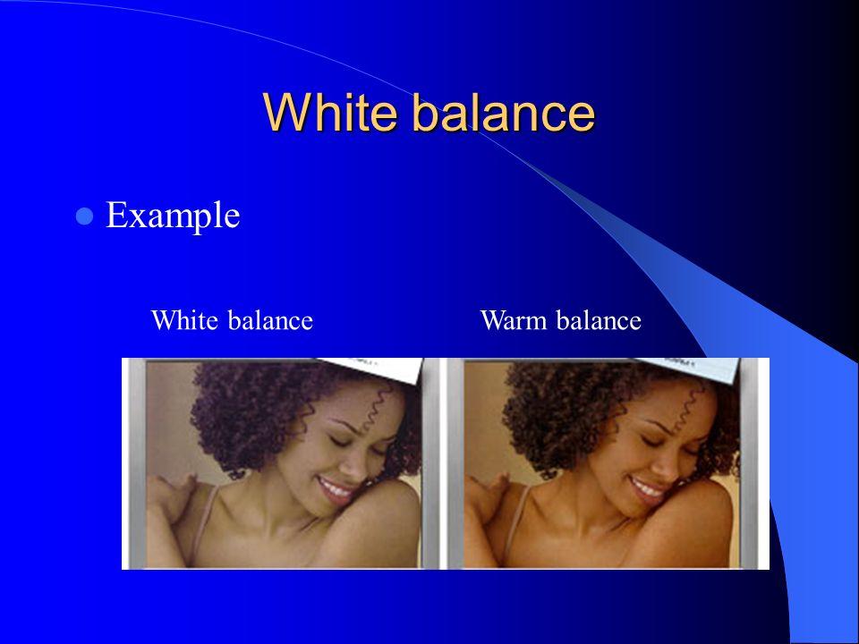 White balance Example White balanceWarm balance