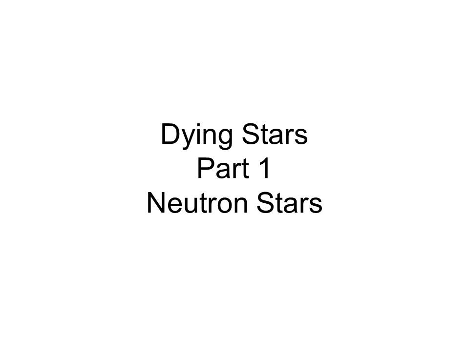 Dying Stars Part 1 Neutron Stars