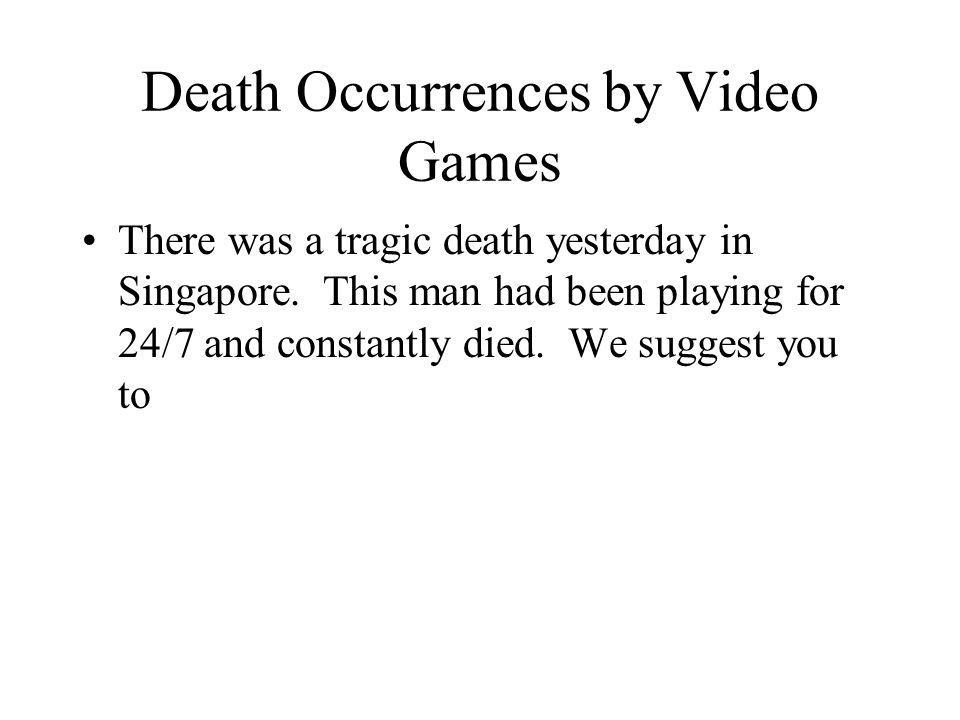 Death Occurrences by Video Games There was a tragic death yesterday in Singapore.