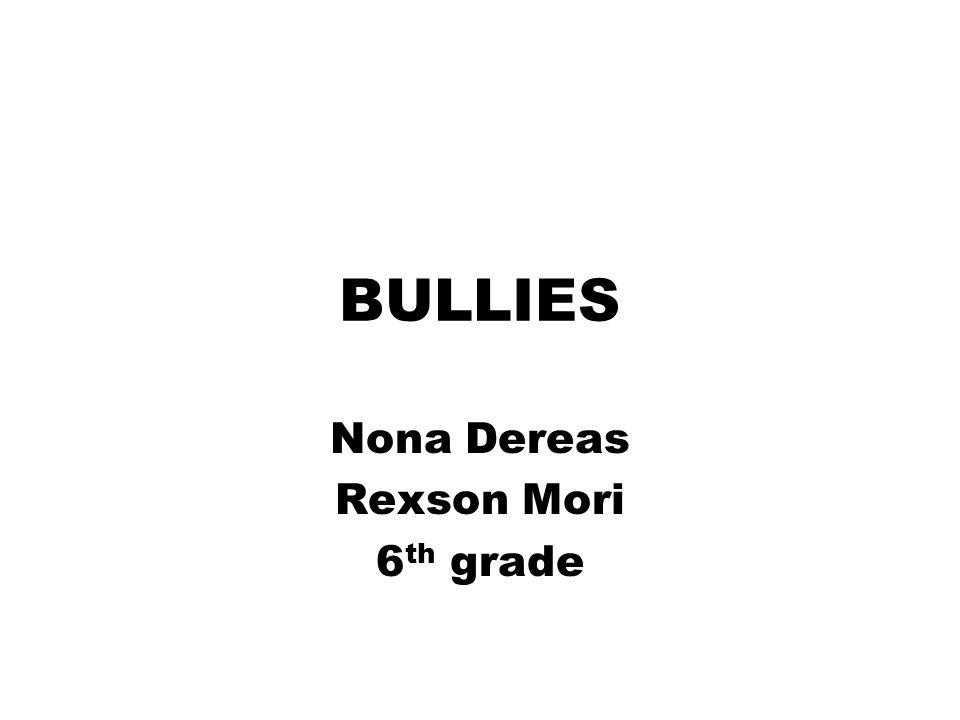 Nona Dereas Rexson Mori 6 th grade BULLIES