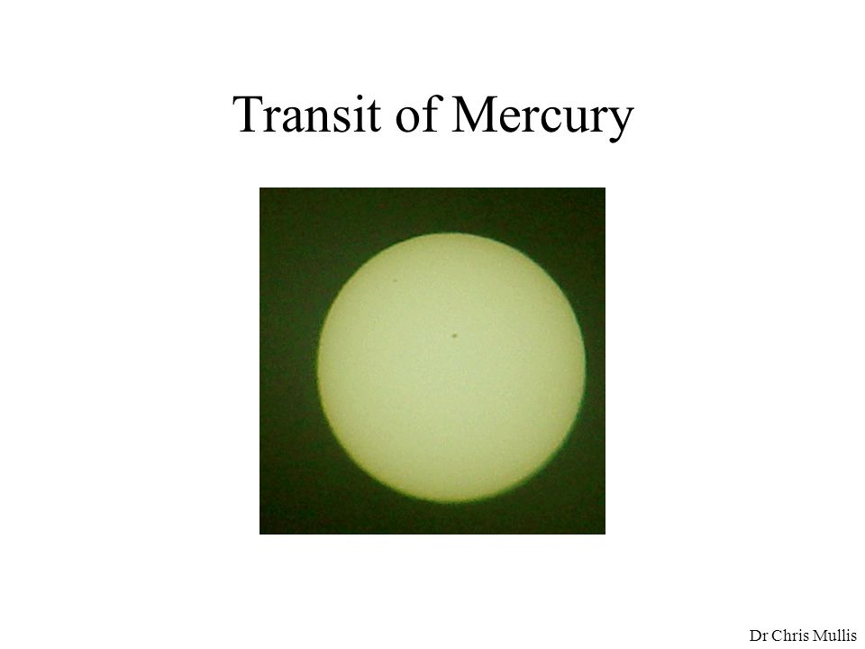 Transit of Mercury Dr Chris Mullis