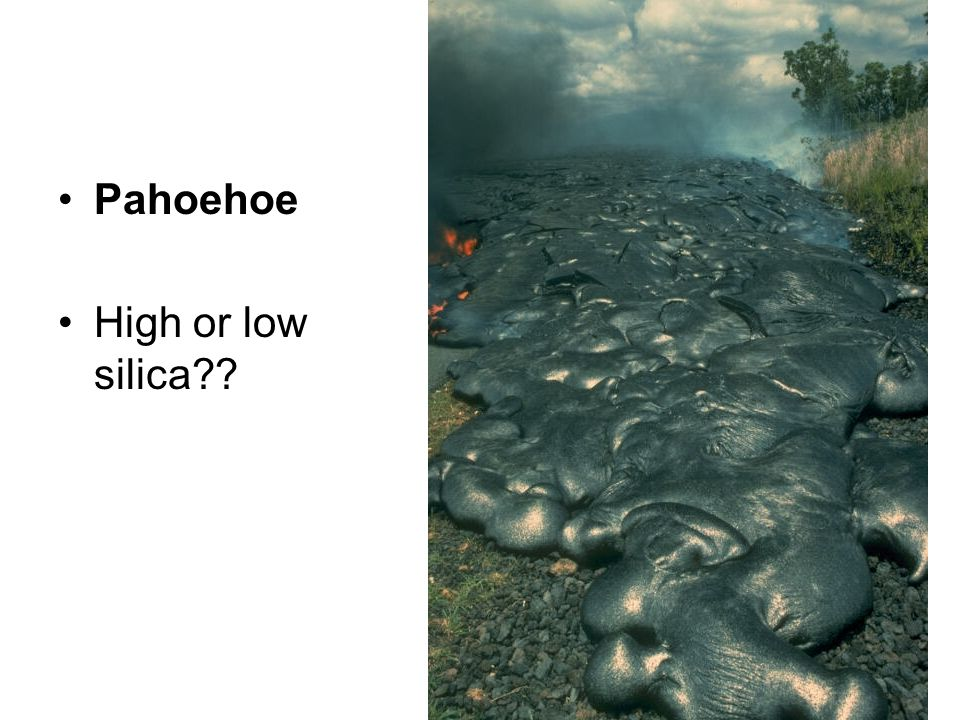 Pahoehoe High or low silica??