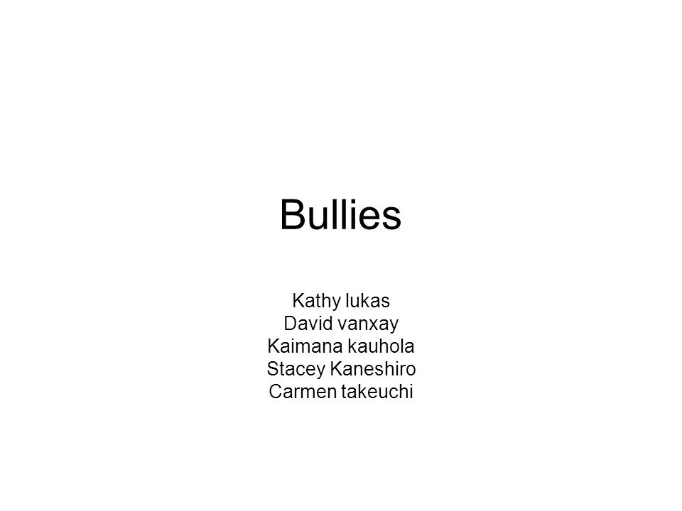 Bullies Kathy lukas David vanxay Kaimana kauhola Stacey Kaneshiro Carmen takeuchi