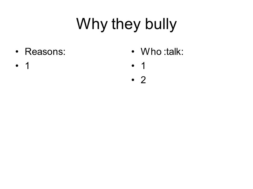 Why they bully Reasons: 1 Who :talk: 1 2