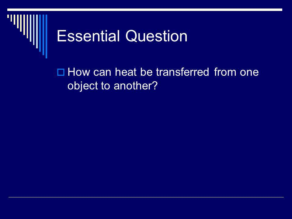 Conduction Conduction is the transfer of heat from a warmer substance to a cooler substance through contact.