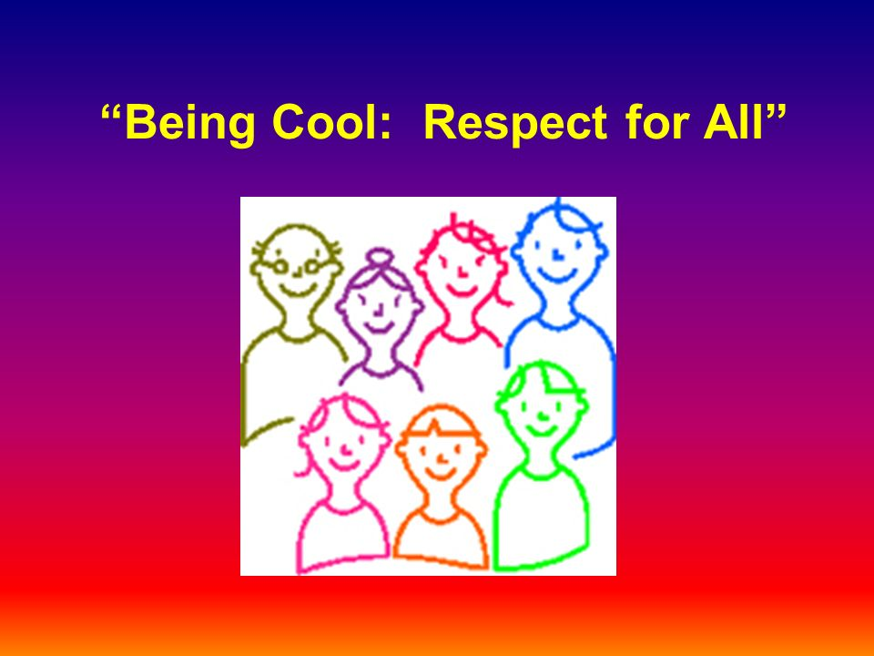 Being Cool: Respect for All