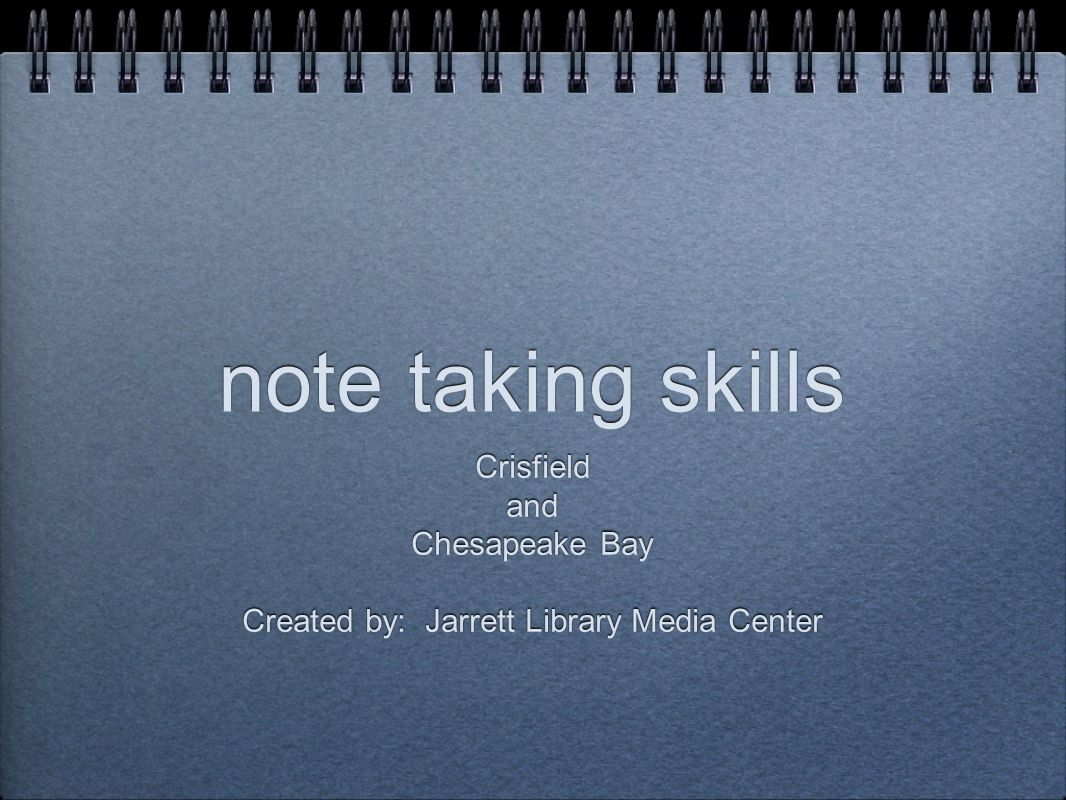 note taking skills Crisfield and Chesapeake Bay Created by: Jarrett Library Media Center Crisfield and Chesapeake Bay Created by: Jarrett Library Media Center