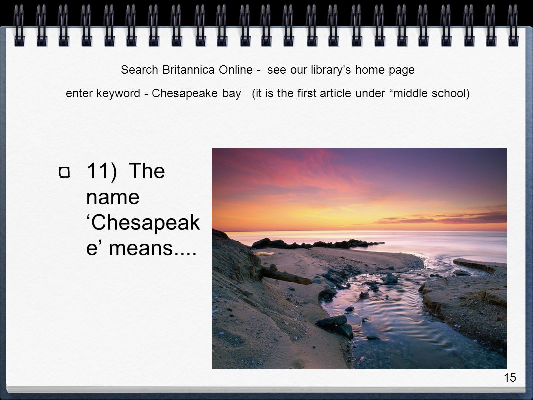 11) The name Chesapeak e means....