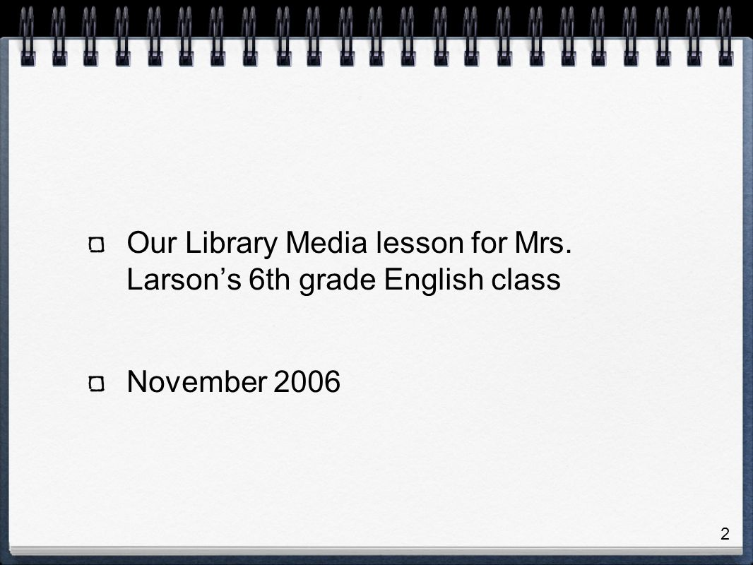 Our Library Media lesson for Mrs. Larsons 6th grade English class November
