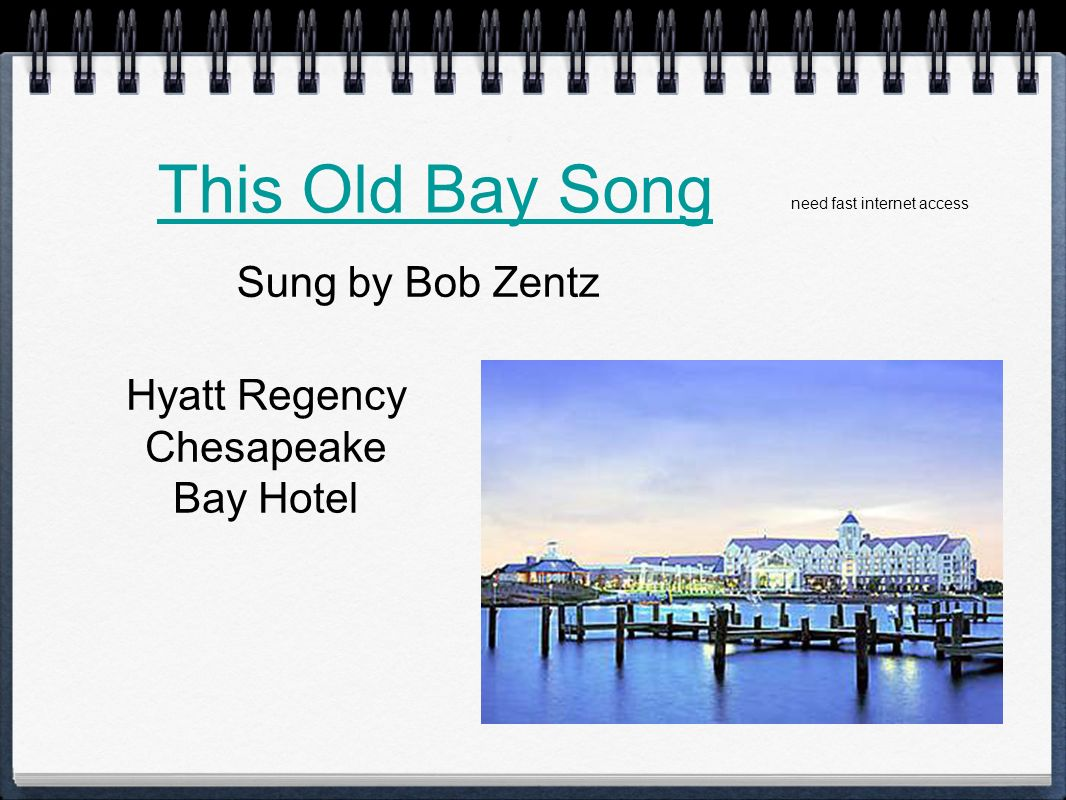 This Old Bay Song Sung by Bob Zentz Hyatt Regency Chesapeake Bay Hotel need fast internet access