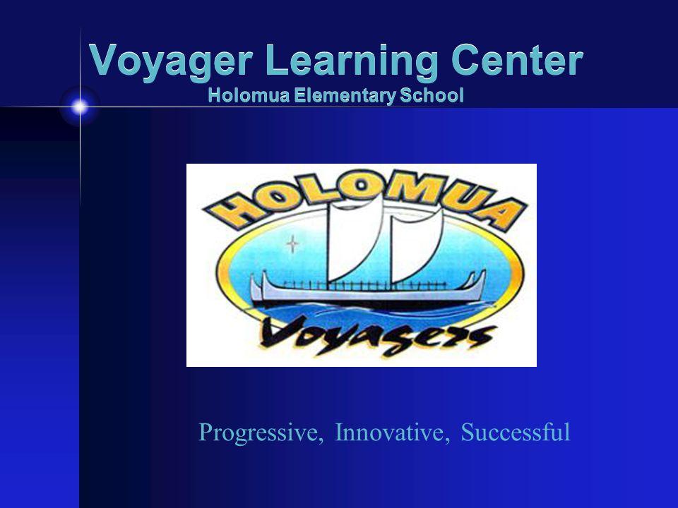Voyager Learning Center Holomua Elementary School Progressive, Innovative, Successful