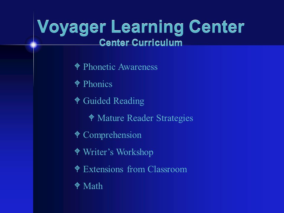 Voyager Learning Center Center Curriculum W Phonetic Awareness W Phonics W Guided Reading W Mature Reader Strategies W Comprehension W Writers Worksho