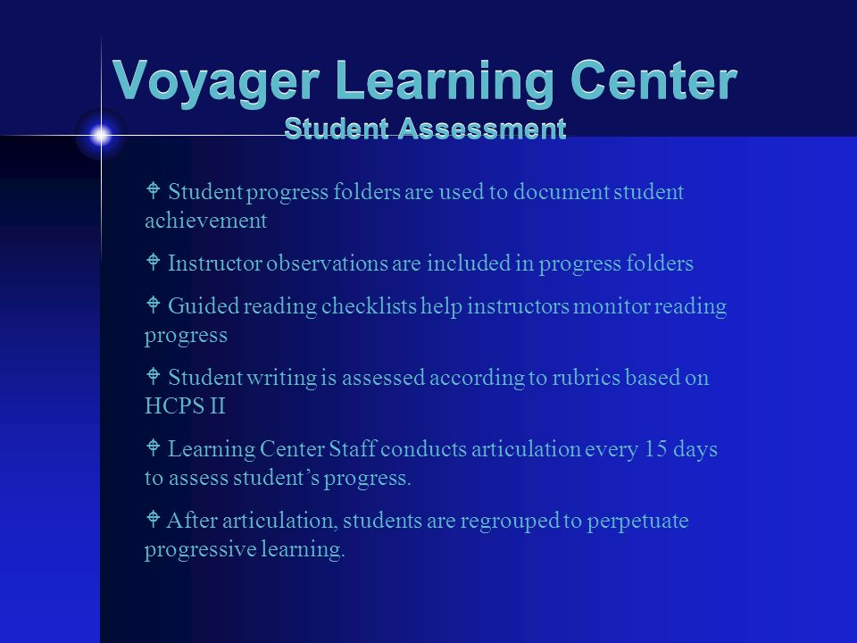 Voyager Learning Center Student Assessment W Student progress folders are used to document student achievement W Instructor observations are included