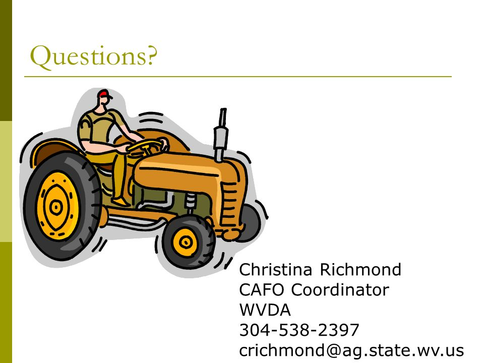 Questions Christina Richmond CAFO Coordinator WVDA