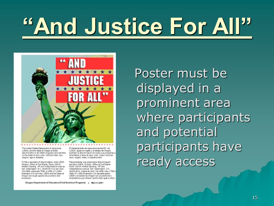 15 And Justice For All Poster must be displayed in a prominent area where participants and potential participants have ready access Poster must be displayed in a prominent area where participants and potential participants have ready access
