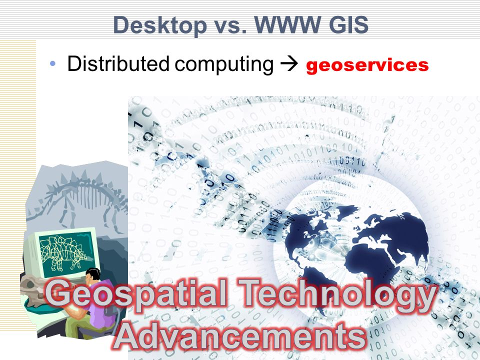Desktop vs. WWW GIS Distributed computing geoservices