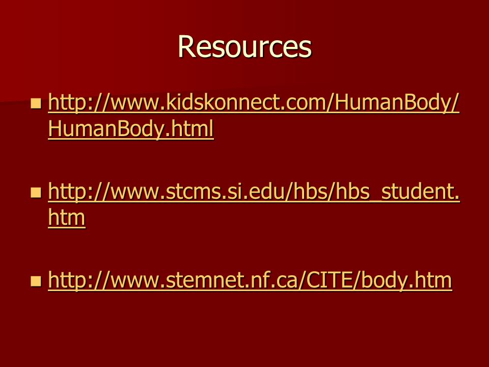 Resources http://www.kidskonnect.com/HumanBody/ HumanBody.html http://www.kidskonnect.com/HumanBody/ HumanBody.html http://www.kidskonnect.com/HumanBody/ HumanBody.html http://www.kidskonnect.com/HumanBody/ HumanBody.html http://www.stcms.si.edu/hbs/hbs_student.