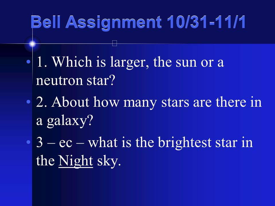 Bell Assignment 10/31-11/1 1. Which is larger, the sun or a neutron star.