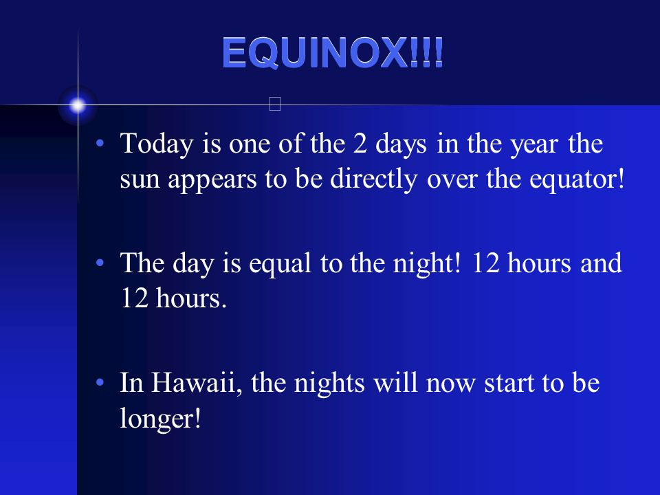 EQUINOX!!. Today is one of the 2 days in the year the sun appears to be directly over the equator.