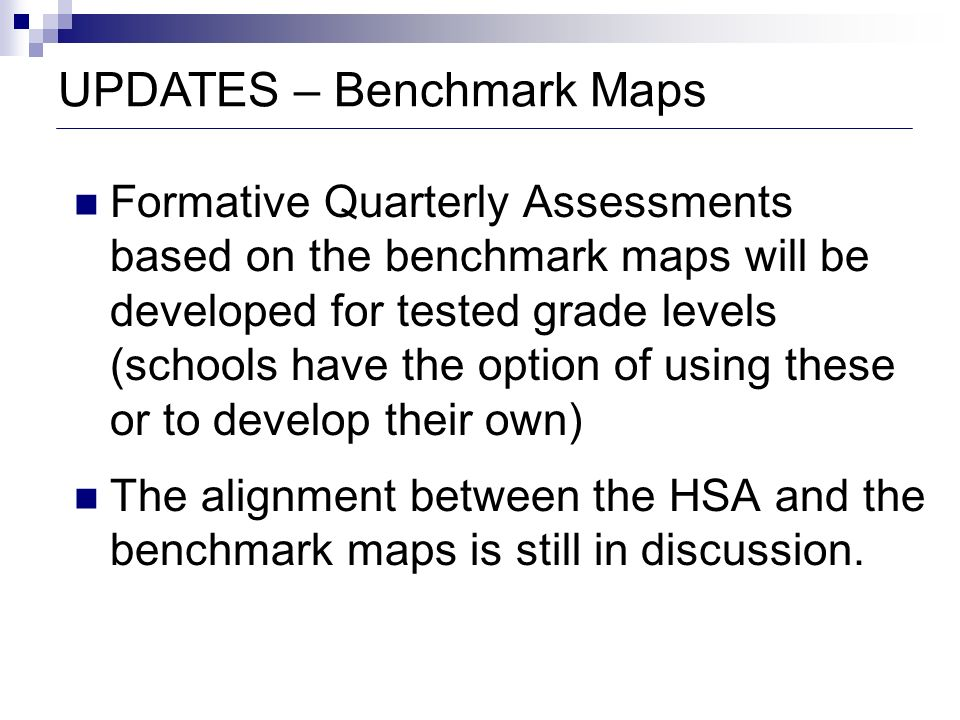 UPDATES – Benchmark Maps Formative Quarterly Assessments based on the benchmark maps will be developed for tested grade levels (schools have the optio