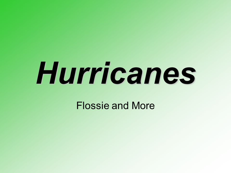 Hurricanes Flossie and More