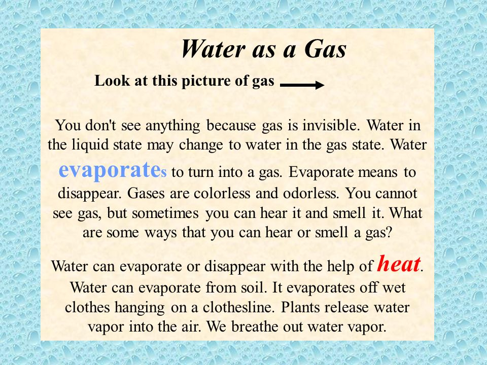 What happens to water as it changes from a solid to a liquid to a gas? The changes from a solid to a liquid to a gas or from a gas to a liquid to a so