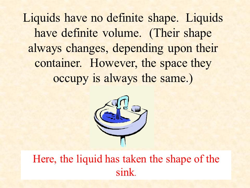2. Liquid A liquid is matter in which the molecules are close together and move around slowly.