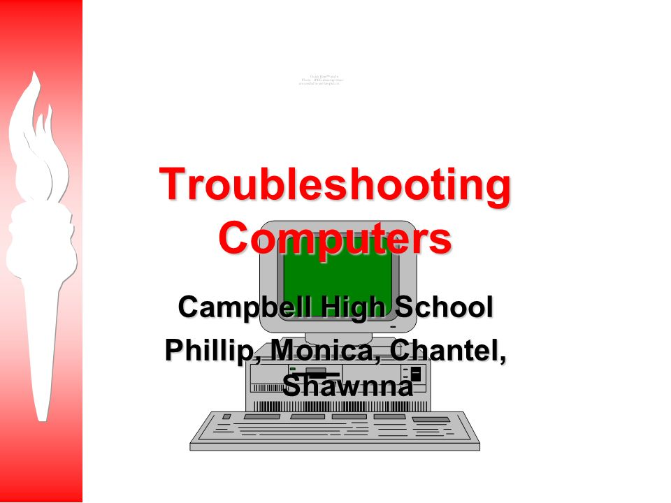 Troubleshooting Computers Campbell High School Phillip, Monica, Chantel, Shawnna