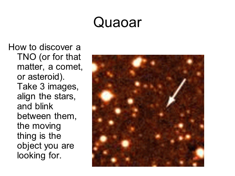 Quaoar How to discover a TNO (or for that matter, a comet, or asteroid).