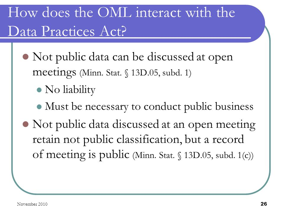 November 2010 26 How does the OML interact with the Data Practices Act.