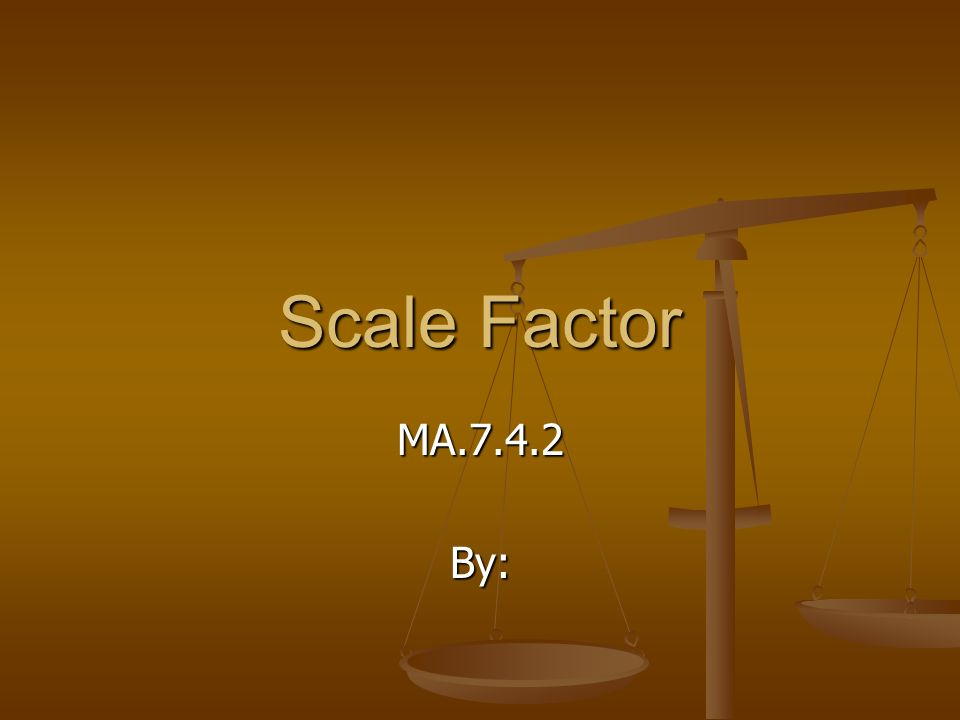 Scale Factor MA.7.4.2By: