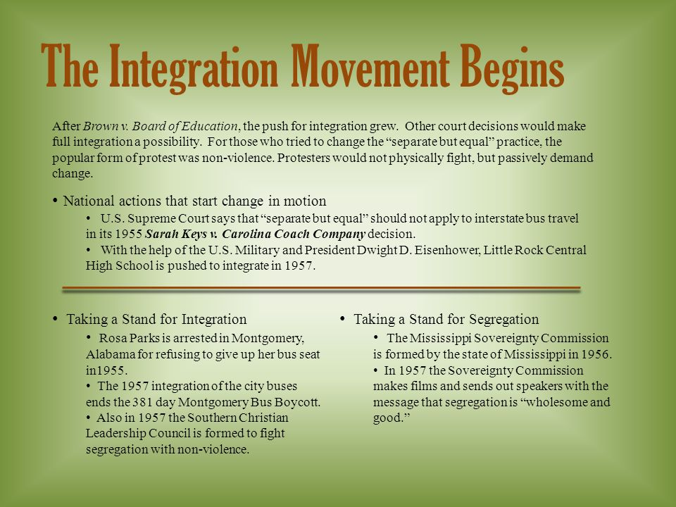 The Integration Movement Begins After Brown v. Board of Education, the push for integration grew.