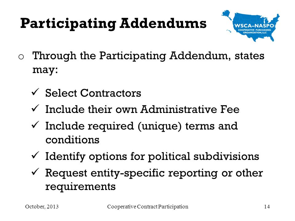 o Through the Participating Addendum, states may: Select Contractors Include their own Administrative Fee Include required (unique) terms and conditio