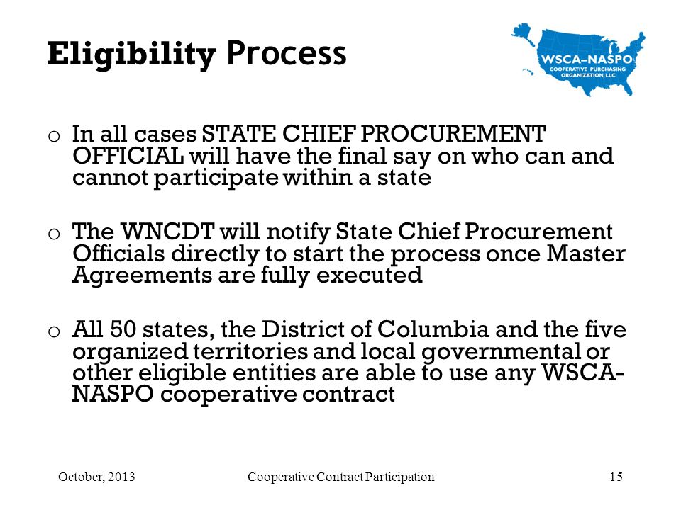 o In all cases STATE CHIEF PROCUREMENT OFFICIAL will have the final say on who can and cannot participate within a state o The WNCDT will notify State