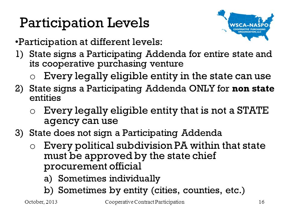 Participation at different levels: 1)State signs a Participating Addenda for entire state and its cooperative purchasing venture o Every legally eligi