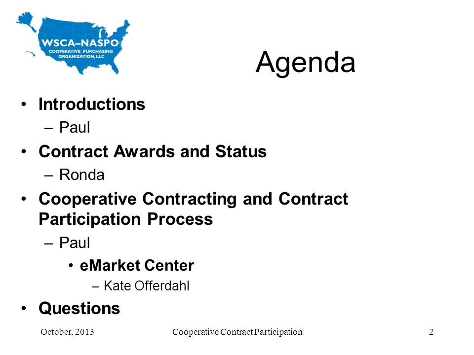 Agenda Introductions –Paul Contract Awards and Status –Ronda Cooperative Contracting and Contract Participation Process –Paul eMarket Center –Kate Off
