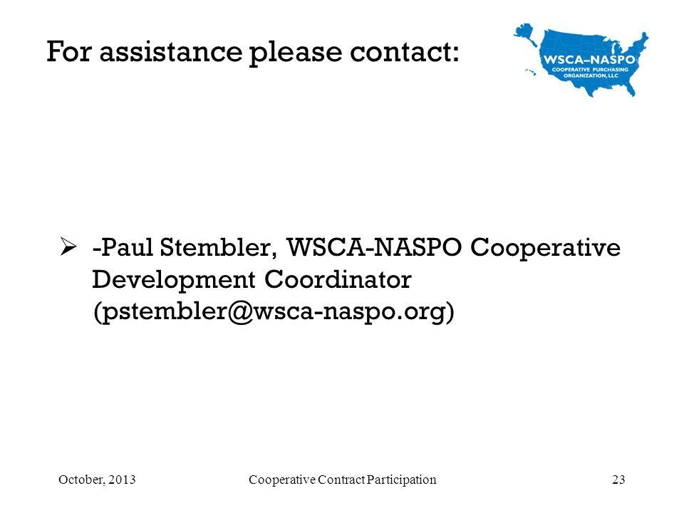 -Paul Stembler, WSCA-NASPO Cooperative Development Coordinator (pstembler@wsca-naspo.org) For assistance please contact: October, 2013Cooperative Cont