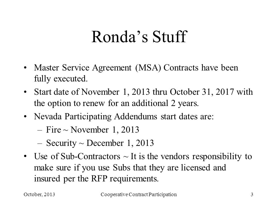 Rondas Stuff Master Service Agreement (MSA) Contracts have been fully executed. Start date of November 1, 2013 thru October 31, 2017 with the option t