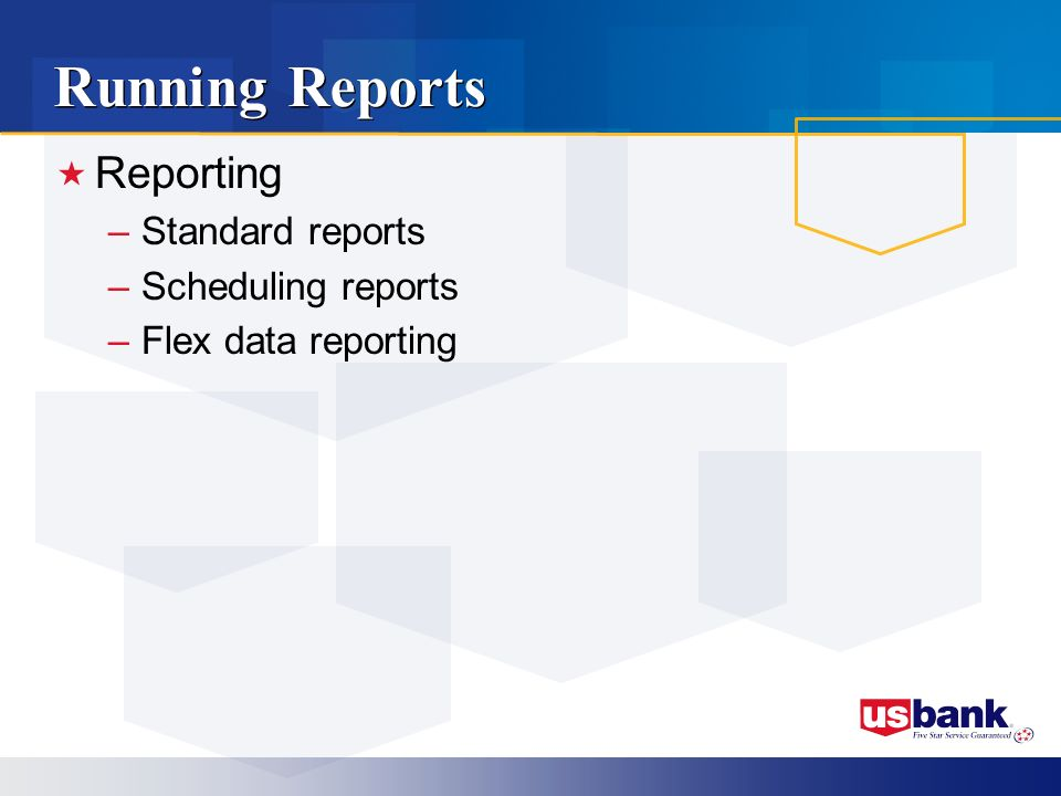Running Reports Reporting –Standard reports –Scheduling reports –Flex data reporting