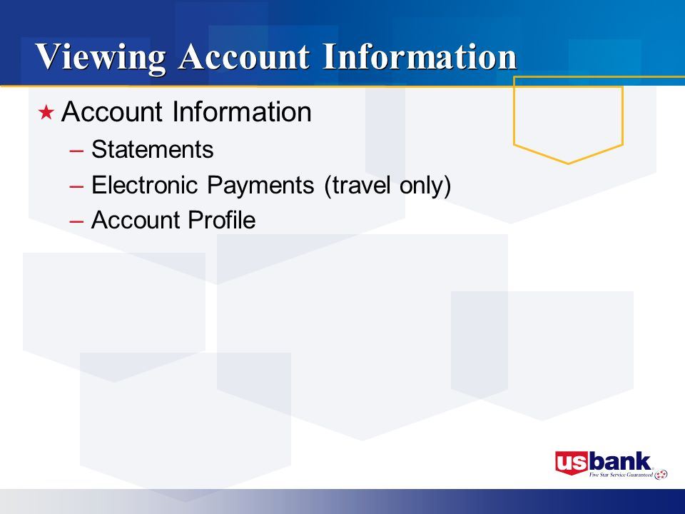 Viewing Account Information Account Information –Statements –Electronic Payments (travel only) –Account Profile