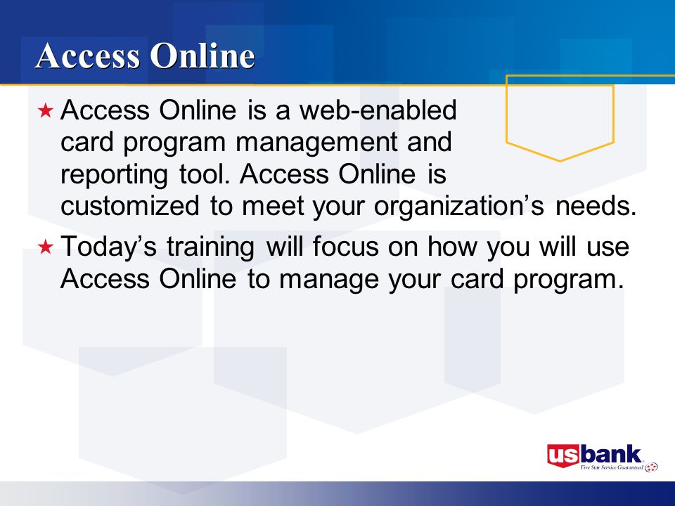 Access Online Access Online is a web-enabled card program management and reporting tool.