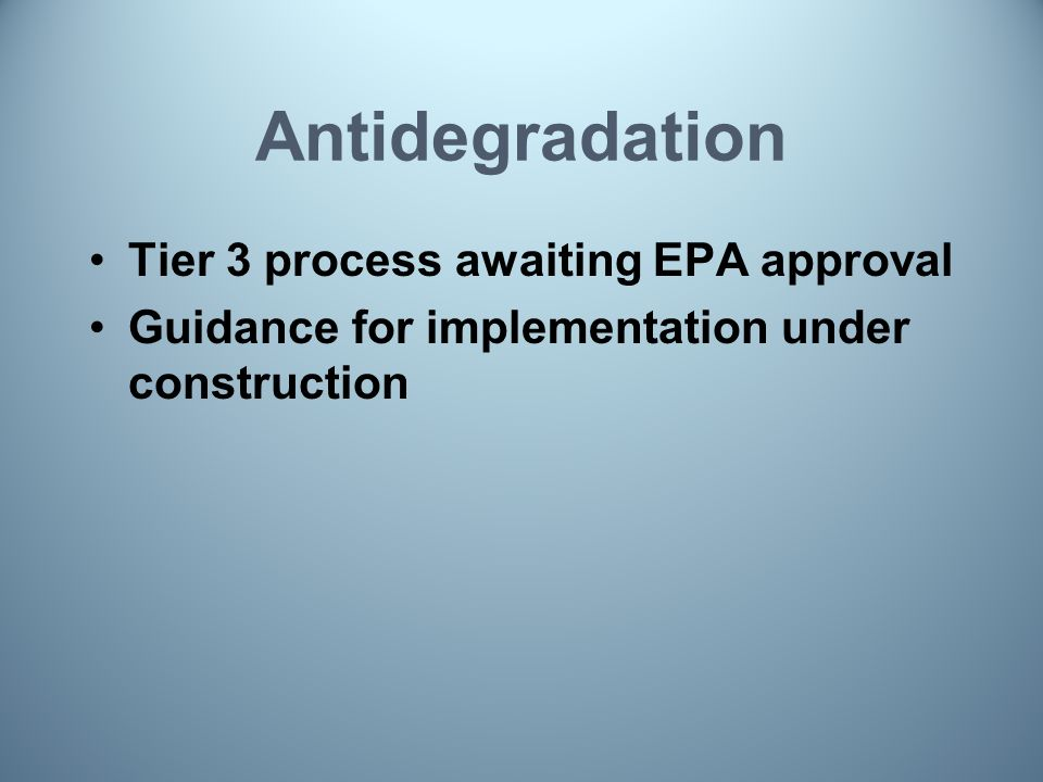 Antidegradation Tier 3 process awaiting EPA approval Guidance for implementation under construction