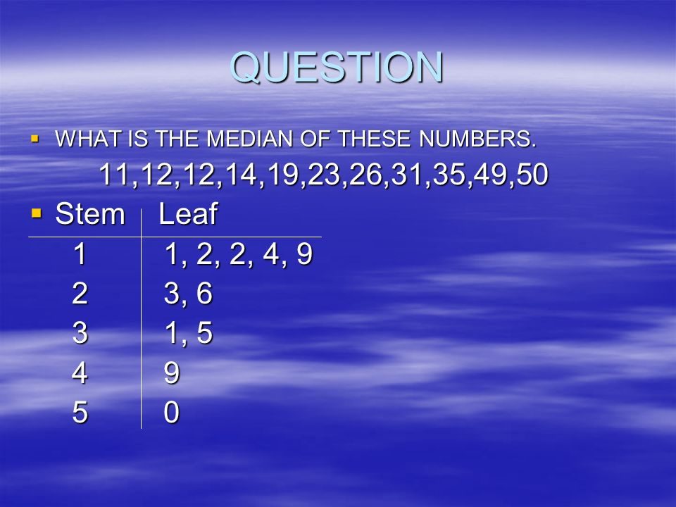 DRAWING 11,15,22,33,35,26,42,45,52 STEM LEAF 1 1, 5, 1 1, 5, 2 2, 6, 2 2, 6, 3 3, 5, 3 3, 5, 4 2,5, 4 2,5, 5 2, 5 2,