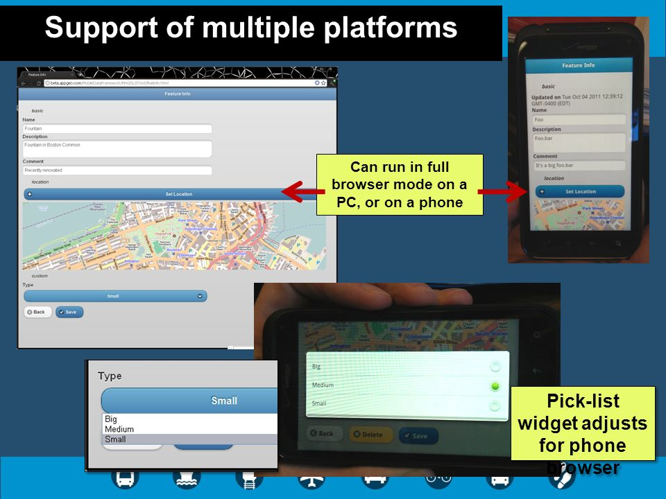 Support of multiple platforms Can run in full browser mode on a PC, or on a phone Pick-list widget adjusts for phone browser