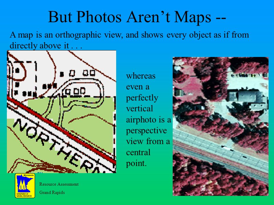 Resource Assessment Grand Rapids 3 But Photos Arent Maps -- A map is an orthographic view, and shows every object as if from directly above it...