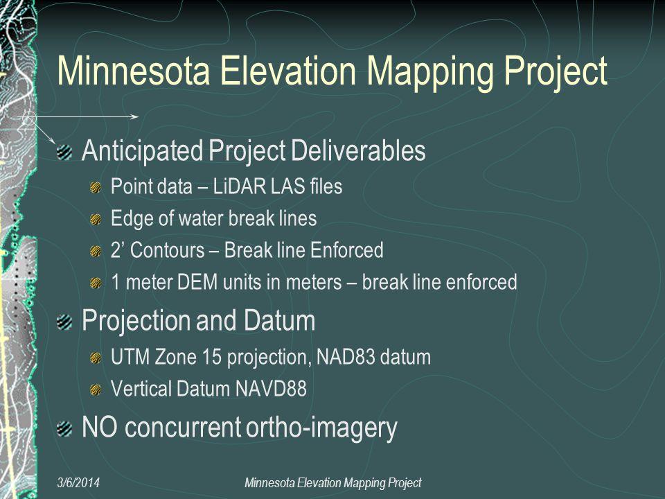 Anticipated Project Deliverables Point data – LiDAR LAS files Edge of water break lines 2 Contours – Break line Enforced 1 meter DEM units in meters –