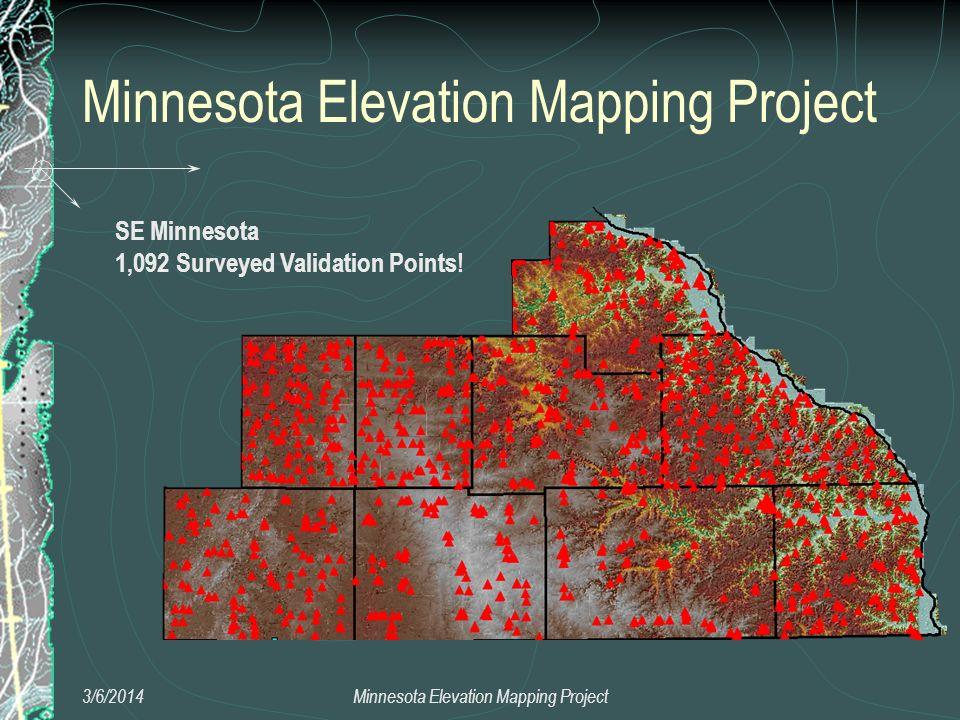 Minnesota Elevation Mapping Project 3/6/2014Minnesota Elevation Mapping Project SE Minnesota 1,092 Surveyed Validation Points!